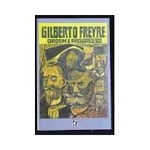 Ordem E Progresso - Gilberto Freire