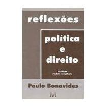 Livro Reflexões - Política E Direito Paulo Bonavides