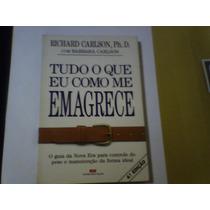 Livro Tudo Que Eu Como Me Emagrece Richard Carlson