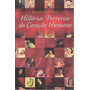 Histórias Perversas Do Coração Humano - Milad Doueihi (novo)