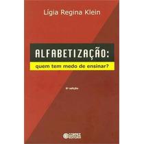 Livro Alfabetização: Quem Tem Medo De Ensinar Lígia Regina K