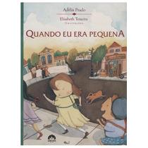 Livro Quando Eu Era Pequena Adélia Prado / Elisabeth Teixeir