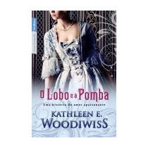 Livro O Lobo E A Pomba Kathleen E. Woodiwiss