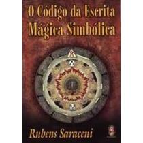 O Código Da Escrita Mágica Simbólica Rubens Saraceni