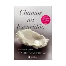 Chamas Na Escuridão- Livro 1 Sadie Matthews