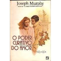 O Poder Curativo Do Amor Joseph Murphy