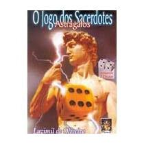 O Jogo Dos Sacerdotes Astrágalos Luzimil De Oliveira