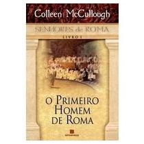 O Primeiro Homem De Roma : Senhores De Roma Livro 1 Colleen