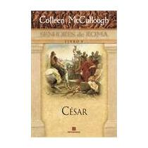 César : Senhores De Roma Livro V Colleen Mccullough