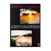 O Ronco Da Pororoca Historia De Um Reporter Na Amazonia Marc