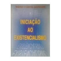 Livro Iniciação Ao Existencialismo Mário Curtis Giordani
