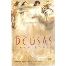 Livro As Quatro Deusas Da Babilônia Maria Augusta F. Phulman