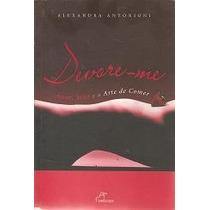 Livro : Devore-me: Amor, Sexo E A Arte De Comer Alexandra An