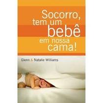 Livro - Socorro, Tem Um Bebê Em Nossa Cama! - Glenn & Natali
