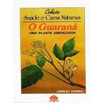 Livro Coleção Saúde E Curas Naturais O Guaraná