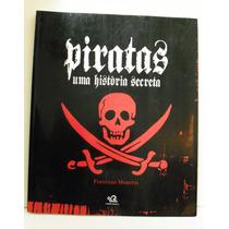 Livro - Piratas Uma História Secreta- Fernando Moretti