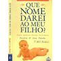 Livro: Que Nome Darei Ao Meu Filho? Origem, Significado