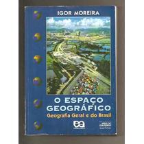 O Espaço Geográfico - Geral E Do Brasil / Igor Moreira