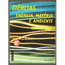 Ciências 8ª Série Energia, Matéria Ambiente / Mattos E Porto