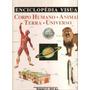 Enciclopédia Visual Corpo Humano ? Animais ? Terra ? Univers