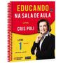 Coleção Educando Na Sala De Aula Com Cris Poli - 2 Vols + Cd
