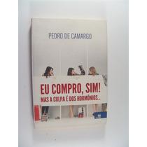 Eu Compro, Sim! Mas A Culpa É Dos Hormônios - Pedro Camargo