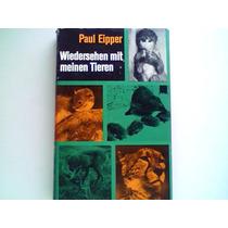 Wiedersehen Mit Meinen Tieren - Paul Eipper- Livro Em Alemão