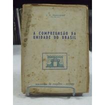 Livro - A Compreensão Da Unidade No Brasil - J. B Magalhães