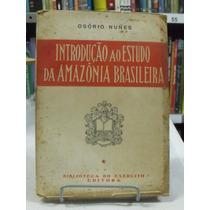 Introdução Ao Estudo Da Amazônia Brasileira - Osorio Nunes