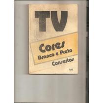 Livro Tv Cores E Preto Consertos