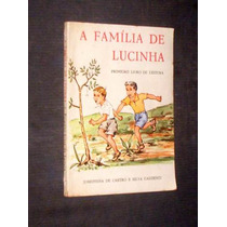Raro Didático 1962 A Família De Lucinha 1° Livro De Leitura