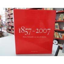 Banco Santander 150 Anos De História 1857 - 2007 Capa Dura