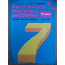 Mátemática Prática E Moderna 1976 - Jacy Lamego = 7ª Série
