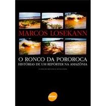 Livro O Ronco Da Pororoca Marcos Losekann