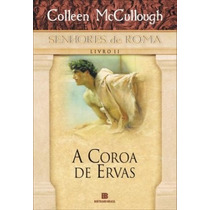 Livro Senhores De Roma 2 A Coroa De Ervas Colleen Mccullough