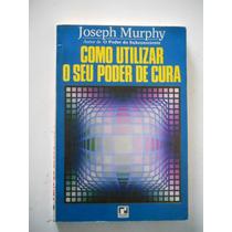 Livro Como Utilizar Seu Poder De Cura Joseph Murphy