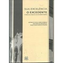 Sua Excelencia O Excedente - Antonio De Pádua G.barbosa