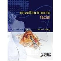 Envelhecimento Facial 9788572886161 Wang, Tom D.