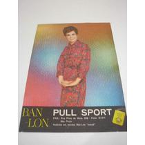 ( L - 290 ) Propaganda Antiga Ban-lon Confecção Pull Sport