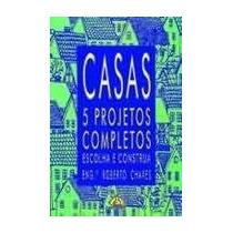 Casas: 5 Projetos Completos - Roberto Chaves