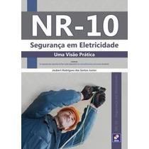 Livro- Nr-10: Segurança Em Eletricidade - Uma Visão Prática