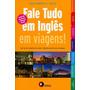 Fale Tudo Em Ingles Em Viagens! Um Guia Completo Para Comun