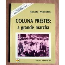 Coluna Prestes A Grande Marcha - Renato Mocellin