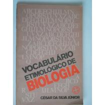 Vocabulário Etimológico De Biologia-cesar Da Silva Junior