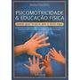 Psicomotricidade E Educação Física Com Cd-rom