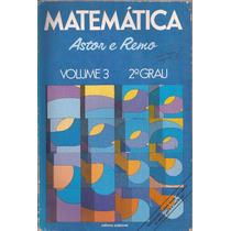 Matemática Astor E Remo - Do Professor- Vol.3 - 2º Grau