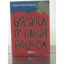Gramática Da Língua Portuguesa Roberto Melo Mesquita