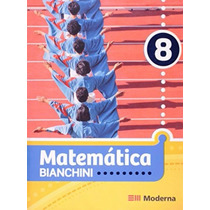 Livro Matemática Bianchini - 8° Ano - 7ª Edição - Editora Mo