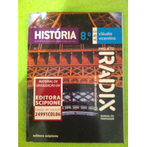 Livro História 8 Oitavo Ano Projeto Radix Cláudio Vicentino