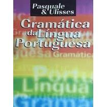 Gramática Da Língua Portuguesa - Pasquale & Ulisses